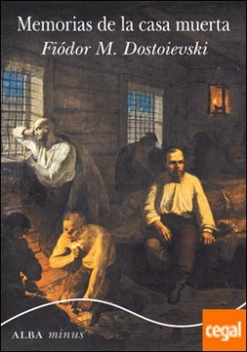 Memorias de la casa muerta por Dostoievski, Fiódor M.