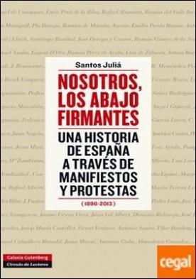 Nosotros, los abajo firmantes . Una historia de España a través de manifiestos y protestas (1896-2013)