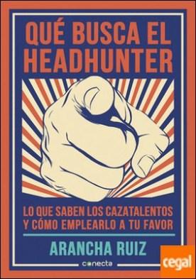 Qué busca el headhunter . Lo que saben los cazatalentos y cómo emplearlo a tu favor