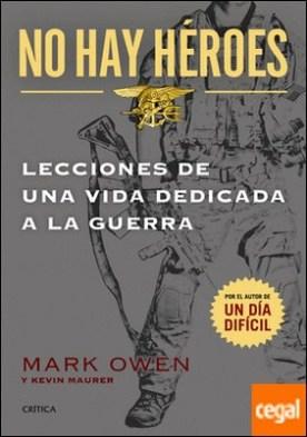 No hay héroes . LECCIONES DE UNA VIDA DEDICADA A LA GUERRA por Owen, Mark