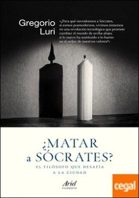 ¿Matar a Sócrates? . El filósofo que desafía a la ciudad