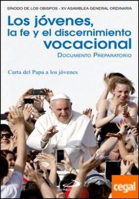 Los jóvenes, la fe y el discernimiento vocacional . Documento preparatorio y Carta del Papa a los jóvenes