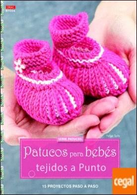 Patucos para bebés tejidos a punto . 15 proyectos paso a paso