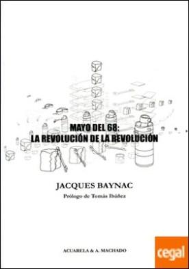 Mayo del 68: La revolución de la revolución . Contribución a la historia del movimiento revolucionario del 3 de mayo al 16 de junio de 1968