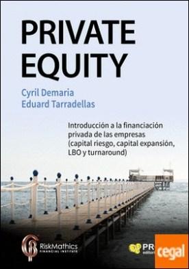 Private Equity . Introducción a la financiación privada de las empresas (capital riesgo, capital expansión, LBO y turnaround)