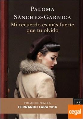 Mi recuerdo es más fuerte que tu olvido . Premio de Novela Fernando Lara 2016