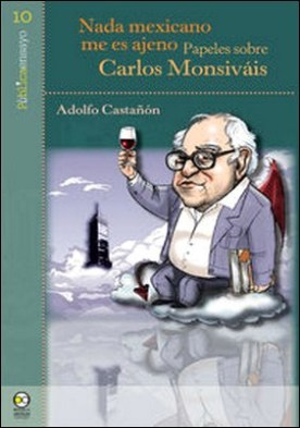 Nada mexicano me es ajeno. Papeles sobre Carlos Monsiváis