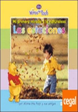 Mi primera mirada a la naturaleza: Las estaciones . con Winnie the Pooh y sus amigos