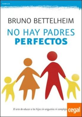 No hay padres perfectos . El arte de educar a los hijos sin angustias ni complejos
