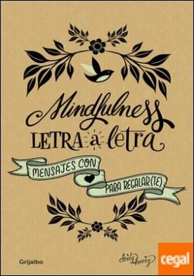 Mindfulness letra a letra . Mensajes con amor para regalar(te)