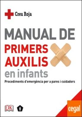 Manual de primers auxilis en infants . Procediments d'emergència per a pares i cuidadors