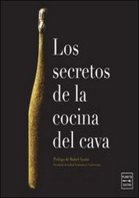 Los secretos de la cocina del cava. Prólogo de Rafael Ansón. Presidente de la Real Academia de Gastronomía