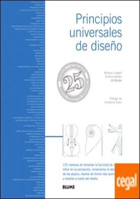 Principios universales de dise¿o . 125 maneras de fomentar la facilidad de uso, influir en la percepción, incrementar el atractivo de los objetos, diseñar de forma más acertada y enseñar a través del diseño