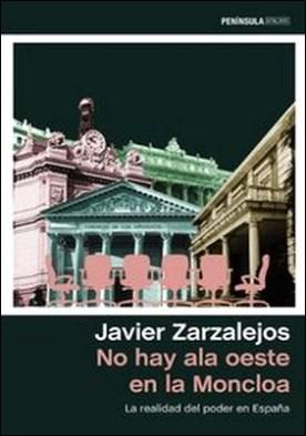 No hay ala oeste en la Moncloa. La realidad del poder en España por Javier Zarzalejos