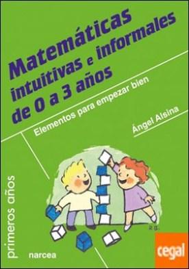 Matemáticas intuitivas e informales de 0 a 3 años . Elementos para empezar bien