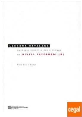 Llengua catalana. Material didàctic per a cursos de Nivell Intermedi (B)