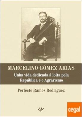 Marcelino Gómez Arias . Unha vida dedicada á loita pola República e o Agrarismo por Ramos Rodríguez, Perfecto