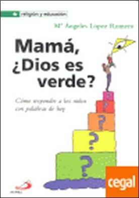 Mamá, ¿Dios es verde? . COMO RESPONDER A LOS NIÑOS CON PALABRAS DE HOY