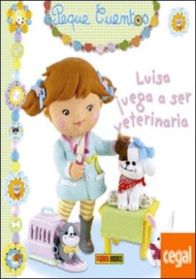 Luisa juega a ser veterinaria por VV.AA. PDF