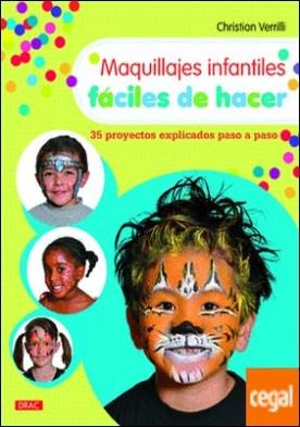 Maquillajes infantiles fáciles de hacer . 35 proyectos explicados paso a paso