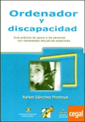 Ordenador y discapacidad . Guía práctica de apoyo a las personas con necesidades educativas especiales