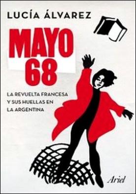 Mayo 68. La revuelta francesa y sus huellas en la Argentina por Lucía Alvarez