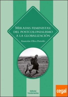 Miradas feministas . Del postcolonialismo a la globalización