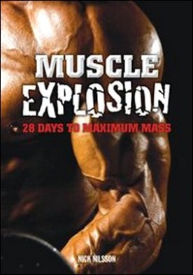 Muscle Explosion. 28 Days to Maximum Mass