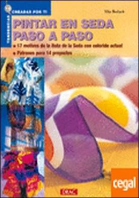 PINTAR EN SEDA PASO A PASO . 17 MOTIVOS DE LA RUTA DE LA SEDA CON COLORIDO ACTUAL/PATRONES PARA 14 PROYECTOS
