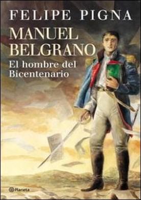 Manuel Belgrano por Felipe Pigna