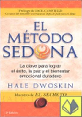 METODO SEDONA, EL . LA CLAVE PARA LOGRAR EL EXITO, LA PAZ Y EL BIENESTAR EMOCIONAL DURARERO