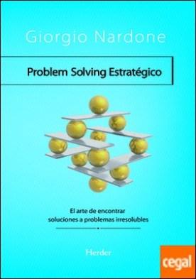 Problem Solving Estratégico . El arte de encontrar soluciones a problemas irresolubles