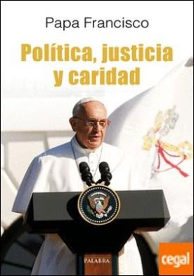 Política, justicia y caridad . El Papa Francisco habla a los políticos por Papa Francisco PDF