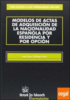 MODELOS DE ACTAS DE ADQUISICIONES DE LA NACIONALIDAD ESPAÑOLA POR RESIDENCIA Y P . Con acceso a los formularios on-line por GALLEGO MIRO,JOSE JUAN PDF