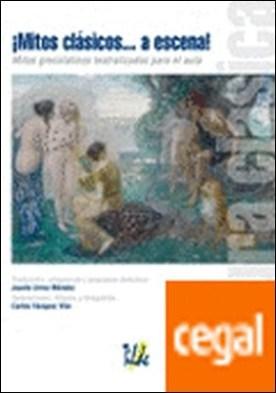 ¡Mitos clásicos� a escena! . Mitos grecolatinos teatralizados para el aula por Urrea Méndez, Fina