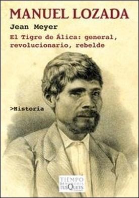 Manuel Lozada. El Tigre de Álica: general, revolucionario, rebelde