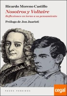 Nosotros y Voltaire . Reflexiones en torno a su pensamiento por Moreno Castillo, Ricardo PDF