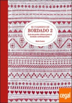 Mi cuaderno de bordado 2 . Guía de puntos clásicos para el bordado contemporáneo