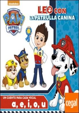 Paw Patrol. Un cuento para cada vocal: a, e, i ,o ,u (Leo con la Patrulla Canina)