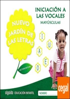 Nuevo jardín de las letras. Iniciación a las vocales. Mayúsculas. por Campuzano Valiente, María Dolores PDF