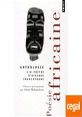 POESIE AFRICAINE. ANTHOLOGIE SIX POETES D´AFRIQUE FRANCOPHONE . Six poètes d'Afrique francophone
