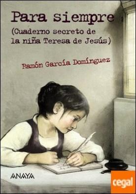 Para siempre . Cuaderno secreto de la niña Teresa de Jesús