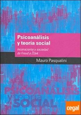 Psicoanálisis y teoría social . Inconsciente y sociedad de Freud a Zizek por Pasqualini, Mauro