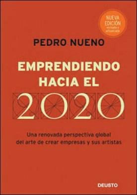 Emprendiendo hacia el 2020: Una renovada perspectiva global del arte de crear empresas y sus artistas por Pedro Nueno Iniesta PDF