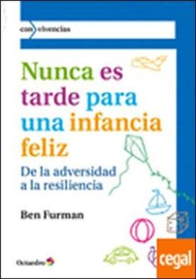 Nunca es tarde para tener una infancia feliz . de la adversidad a la resiliencia