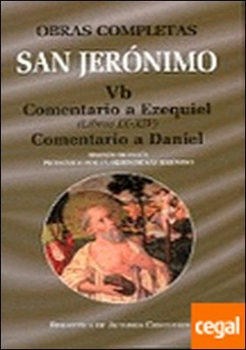 Obras completas de San Jerónimo. Vb: Comentario a Ezequiel (Libros IX-XIV). Come . COMENTARIO A EZEQUIEL (LIBROS IX-XIV)/COMENTARIO A DANIEL