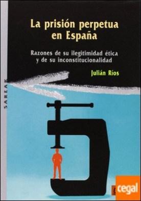 PRISION PERPETUA EN ESPA¥A. GAKOA . Razones de su ilegitimidad ética y de su inconstitucionalidad