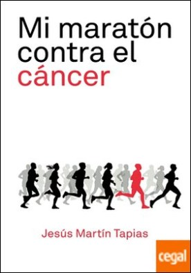 Mi maratón contra el cáncer . 42 kilómetros de lucha contra la enfermedad