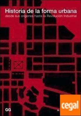 Historia de la forma urbana . Desde sus orígenes hasta la Revolución Industrial