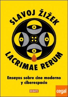 Lacrimae rerum . Ensayos sobre cine moderno y ciberespacio por Zizek, Slavoj PDF